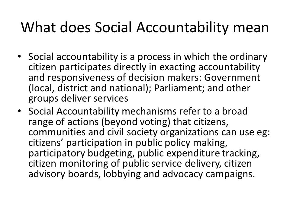 What does Social Accountability mean Social accountability is a process in which the ordinary citizen participates directly in exacting accountability