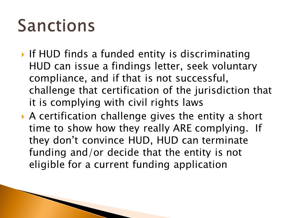  If HUD finds a funded entity is discriminating HUD can issue a findings letter, seek voluntary compliance, and if that is not successful, challenge