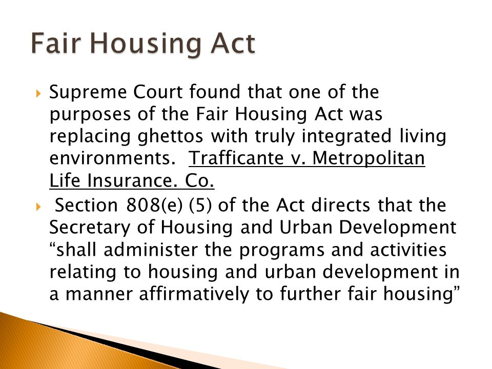  Obligation comes from the requirement in the Fair Housing Act that the Secretary of HUD act affirmatively in further fair housing  Actions come through housing and urban development activities  Purpose is not just to address discrimination and provide remedies for discrimination but also requires actions that would stop future discrimination and remove segregation and other effects of past discrimination