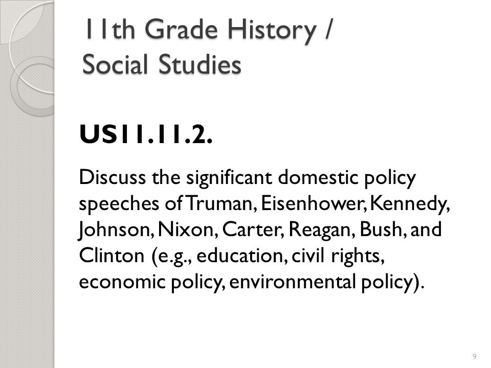 11th Grade History / Social Studies US11.11.2. Discuss the significant domestic policy speeches of Truman, Eisenhower, Kennedy, Johnson, Nixon, Carter