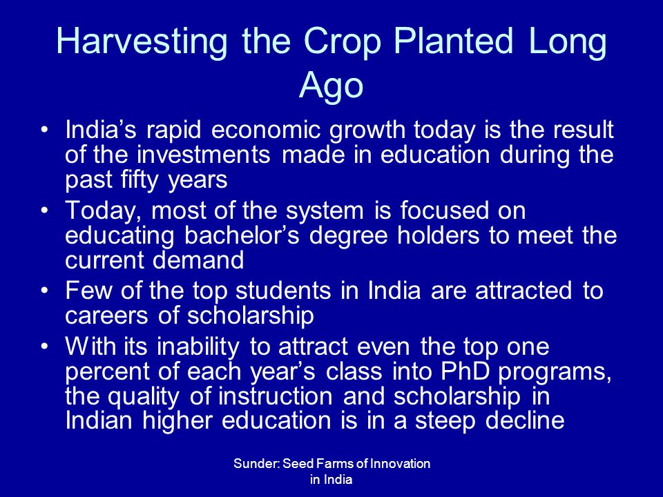 Sunder: Seed Farms of Innovation in India Harvesting the Crop Planted Long Ago India's rapid economic growth today is the result of the investments ma