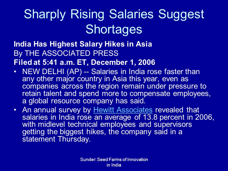 Sunder: Seed Farms of Innovation in India Sharply Rising Salaries Suggest Shortages India Has Highest Salary Hikes in Asia By THE ASSOCIATED PRESS Fil