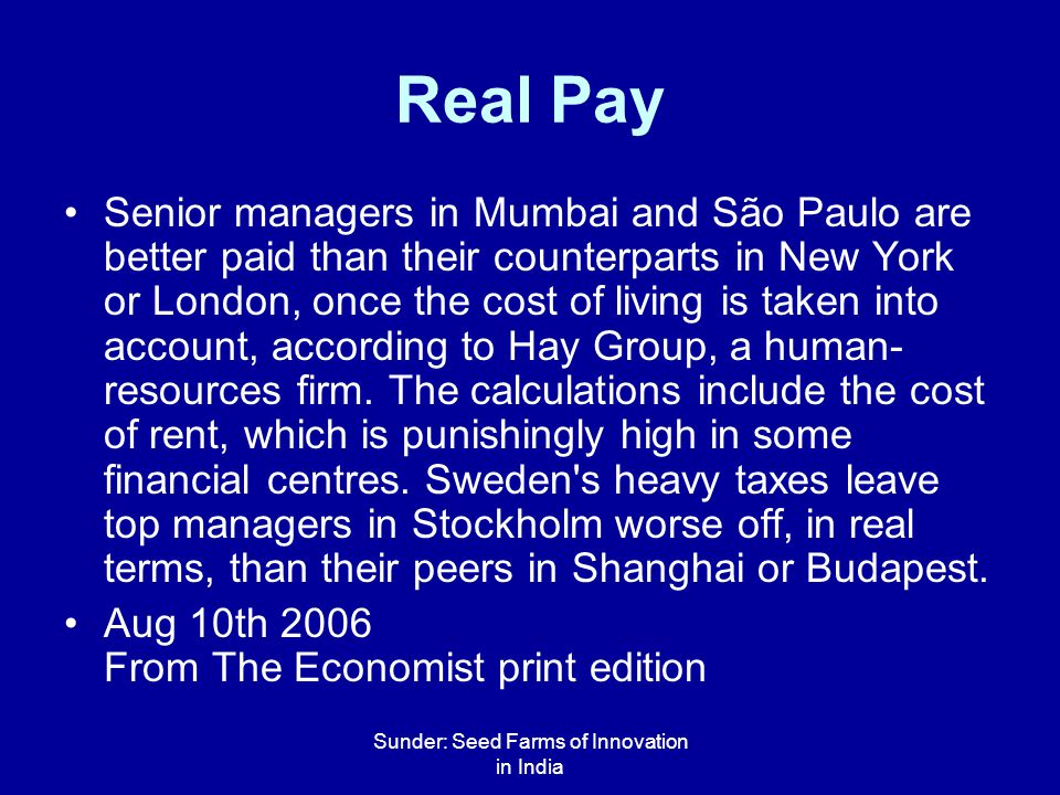 Sunder: Seed Farms of Innovation in India Real Pay Senior managers in Mumbai and São Paulo are better paid than their counterparts in New York or Lond
