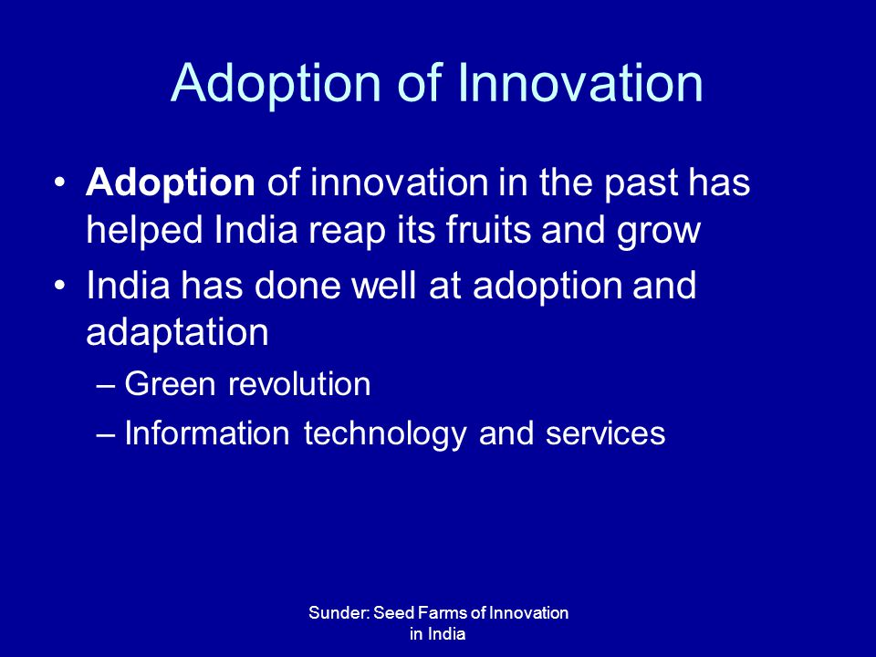 Sunder: Seed Farms of Innovation in India Adoption of Innovation Adoption of innovation in the past has helped India reap its fruits and grow India ha