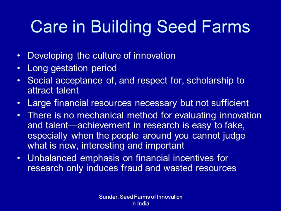 Sunder: Seed Farms of Innovation in India Care in Building Seed Farms Developing the culture of innovation Long gestation period Social acceptance of,