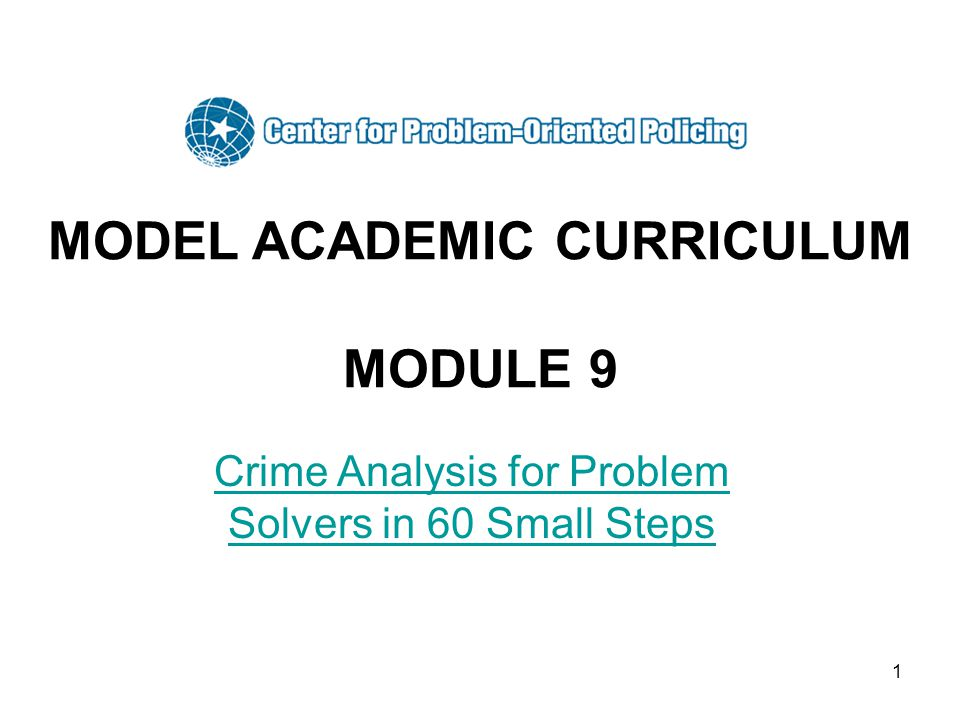 1 MODEL ACADEMIC CURRICULUM MODULE 9 Crime Analysis for Problem Solvers in 60 Small Steps