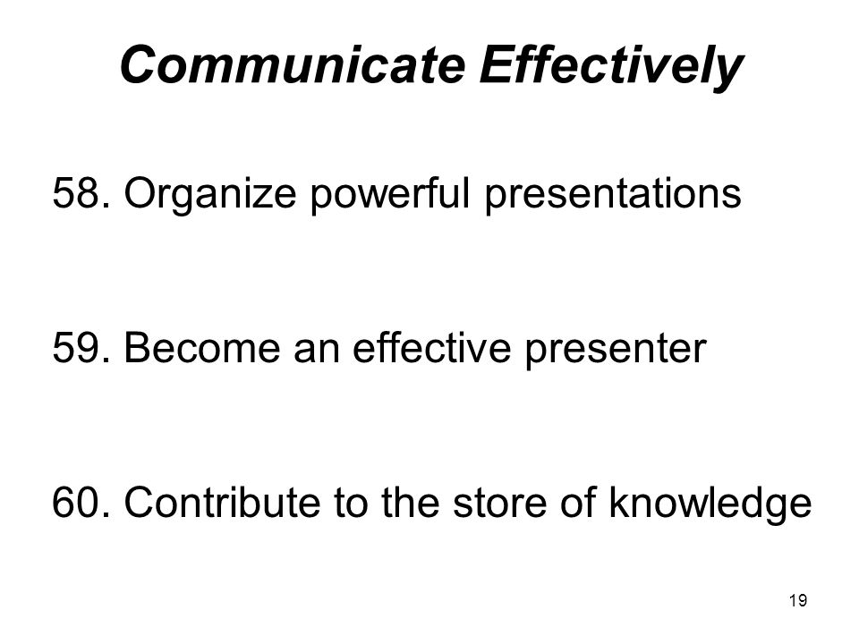 19 Communicate Effectively 58. Organize powerful presentations 59.