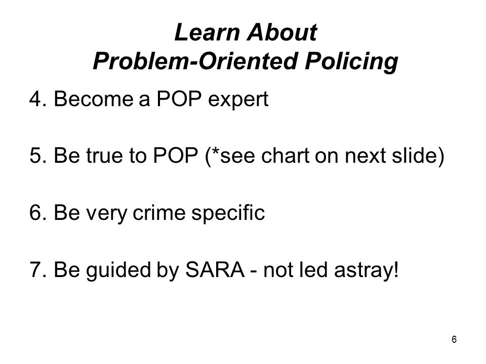 6 Learn About Problem-Oriented Policing 4. Become a POP expert 5.