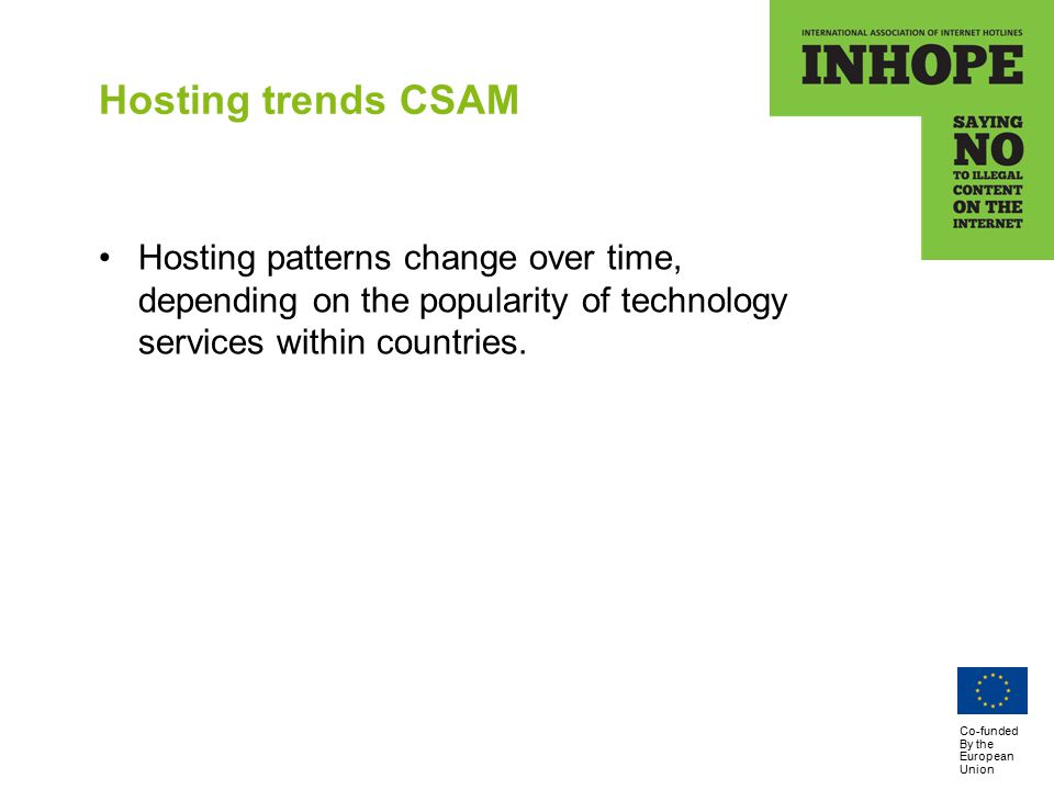 Co-funded By the European Union Hosting trends CSAM Hosting patterns change over time, depending on the popularity of technology services within countries.