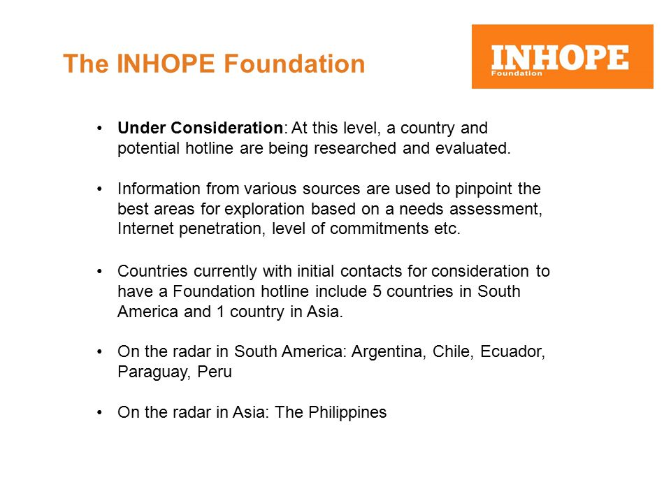 The INHOPE Foundation Under Consideration: At this level, a country and potential hotline are being researched and evaluated.