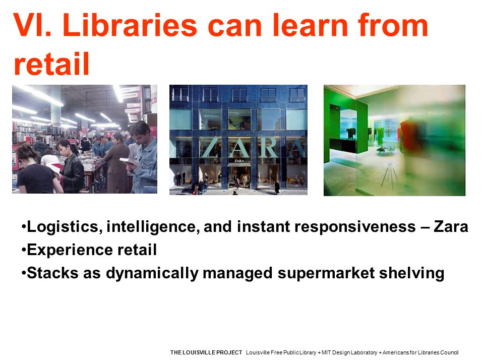 VI. Libraries can learn from retail THE LOUISVILLE PROJECT Louisville Free Public Library + MIT Design Laboratory + Americans for Libraries Council Lo