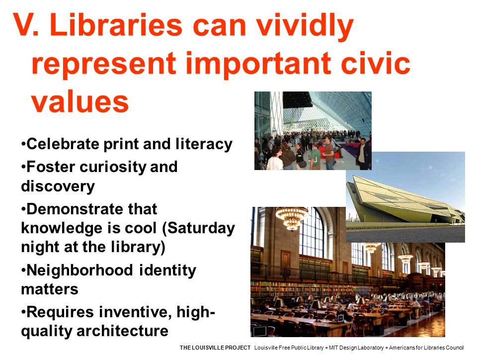 V. Libraries can vividly represent important civic values THE LOUISVILLE PROJECT Louisville Free Public Library + MIT Design Laboratory + Americans fo