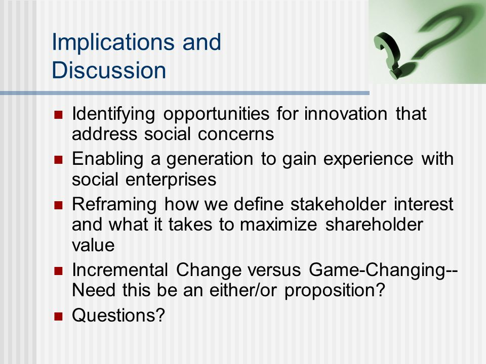 Implications and Discussion Identifying opportunities for innovation that address social concerns Enabling a generation to gain experience with social