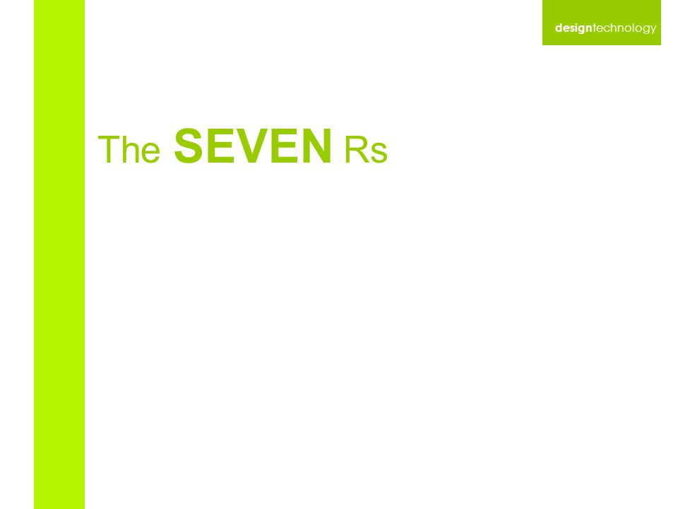 design technology The SEVEN Rs