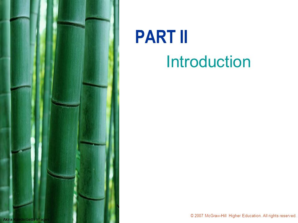© 2007 McGraw-Hill Higher Education. All rights reserved. Akira Kaede/Getty Images PART II Introduction