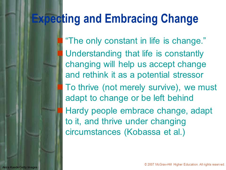 "© 2007 McGraw-Hill Higher Education. All rights reserved. Akira Kaede/Getty Images Expecting and Embracing Change n""The only constant in life is chang"