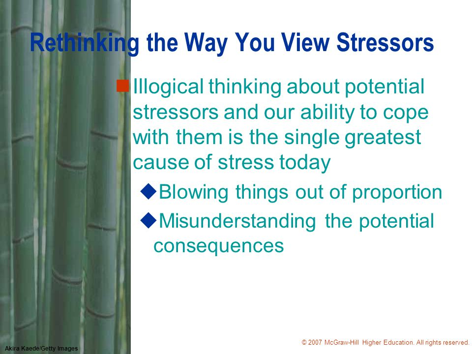 © 2007 McGraw-Hill Higher Education. All rights reserved. Akira Kaede/Getty Images Rethinking the Way You View Stressors nIllogical thinking about pot