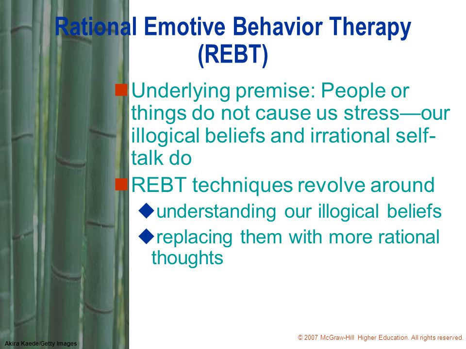 © 2007 McGraw-Hill Higher Education. All rights reserved. Akira Kaede/Getty Images Rational Emotive Behavior Therapy (REBT) nUnderlying premise: Peopl