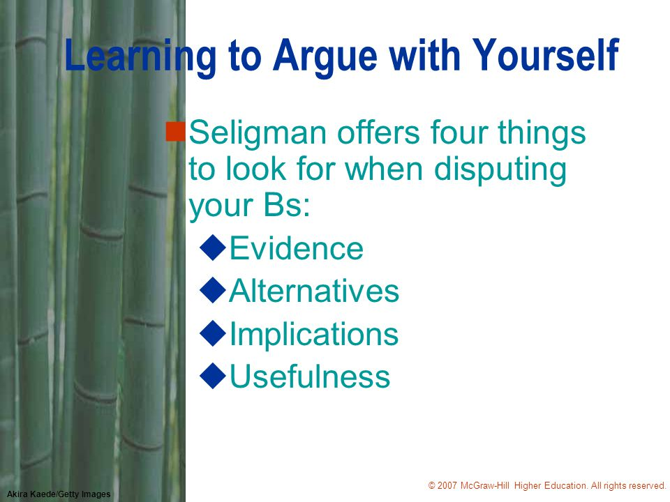 © 2007 McGraw-Hill Higher Education. All rights reserved. Akira Kaede/Getty Images Learning to Argue with Yourself nSeligman offers four things to loo