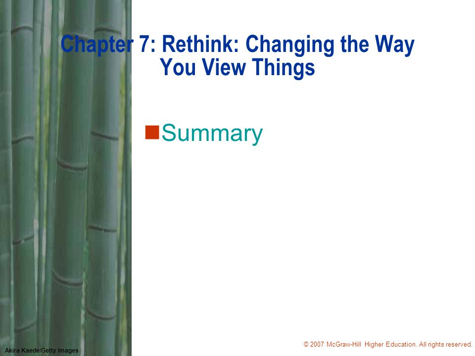 © 2007 McGraw-Hill Higher Education. All rights reserved. Akira Kaede/Getty Images Chapter 7: Rethink: Changing the Way You View Things nSummary
