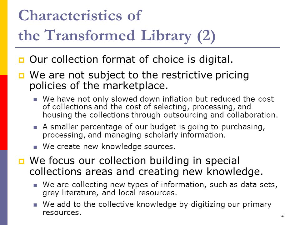 4 Characteristics of the Transformed Library (2)  Our collection format of choice is digital.  We are not subject to the restrictive pricing policie
