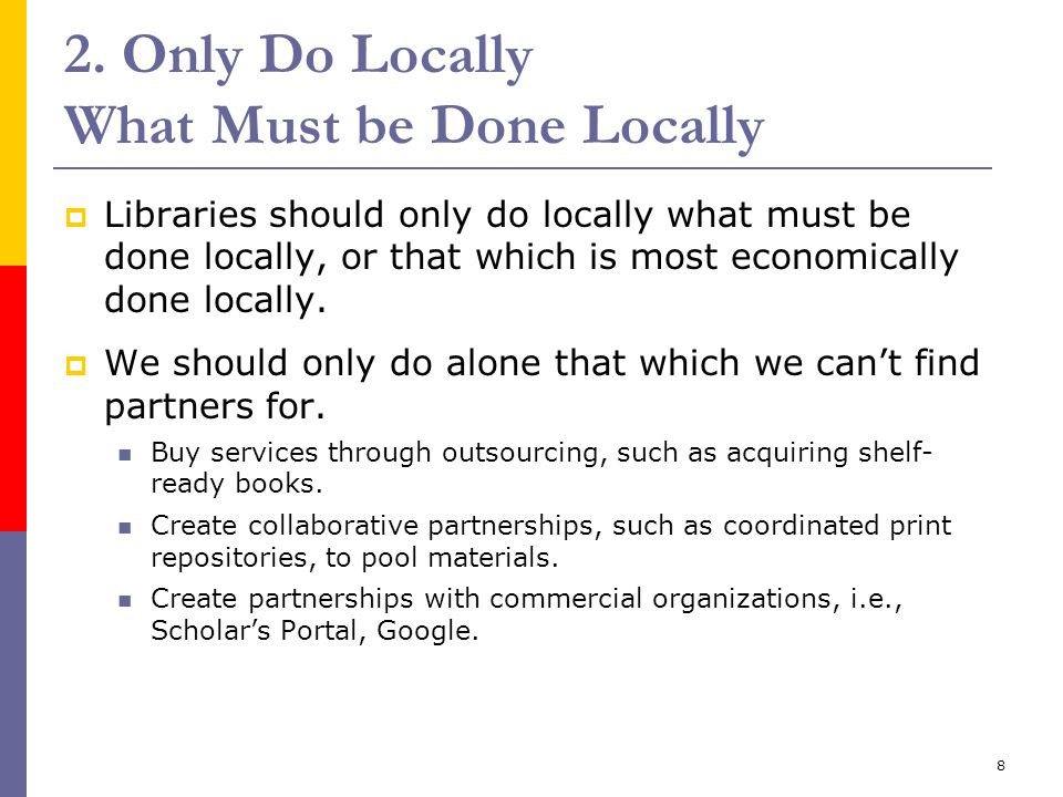 8 2. Only Do Locally What Must be Done Locally  Libraries should only do locally what must be done locally, or that which is most economically done l