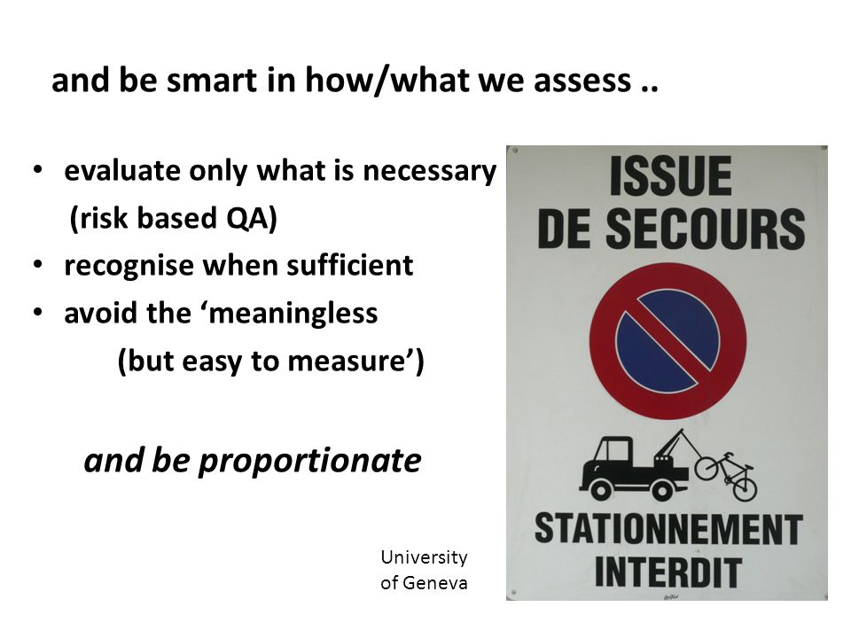and be smart in how/what we assess.. evaluate only what is necessary (risk based QA) recognise when sufficient avoid the 'meaningless (but easy to mea