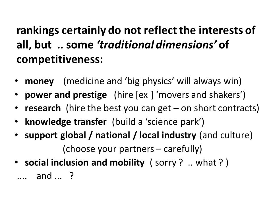 rankings certainly do not reflect the interests of all, but.. some 'traditional dimensions' of competitiveness: money (medicine and 'big physics' will