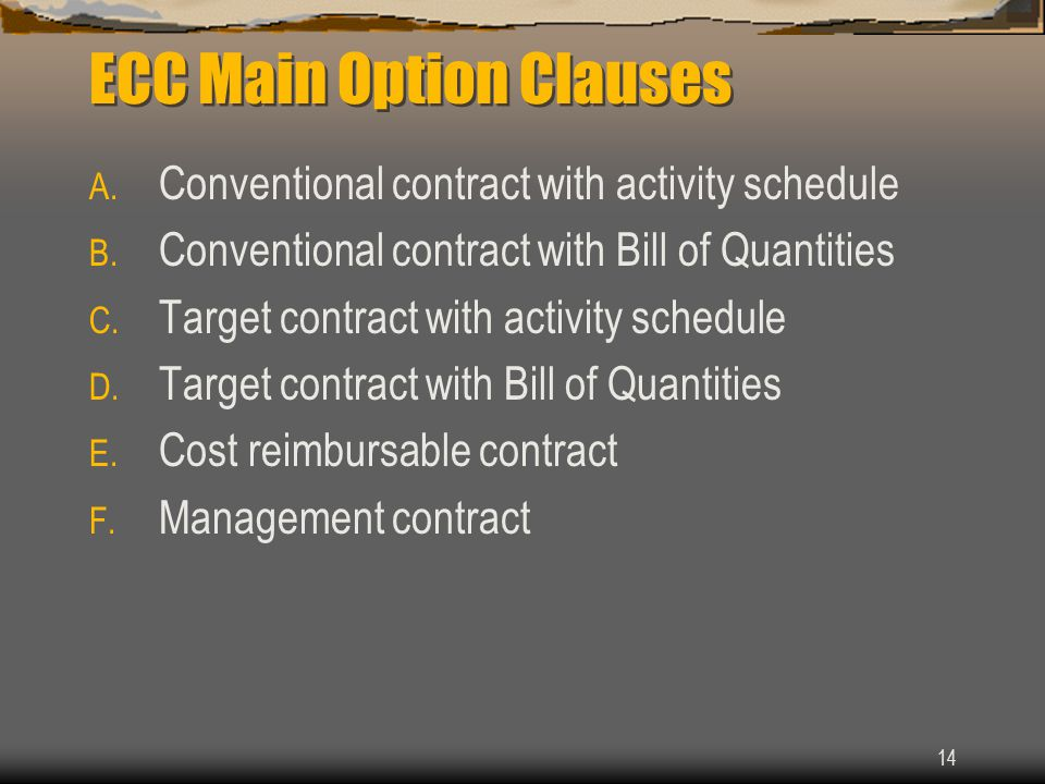 14 ECC Main Option Clauses A.Conventional contract with activity schedule B.