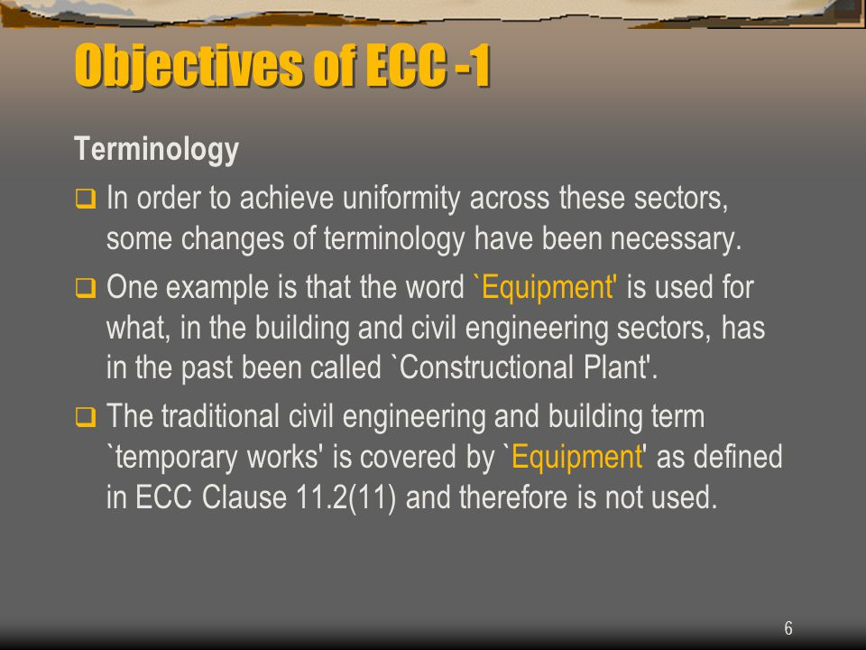 6 Objectives of ECC -1 Terminology  In order to achieve uniformity across these sectors, some changes of terminology have been necessary.