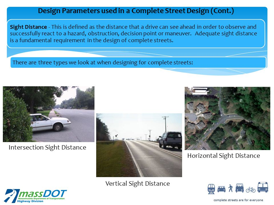 Intersection Sight Distance Horizontal Sight Distance Vertical Sight Distance Sight Distance - This is defined as the distance that a drive can see ahead in order to observe and successfully react to a hazard, obstruction, decision point or maneuver.