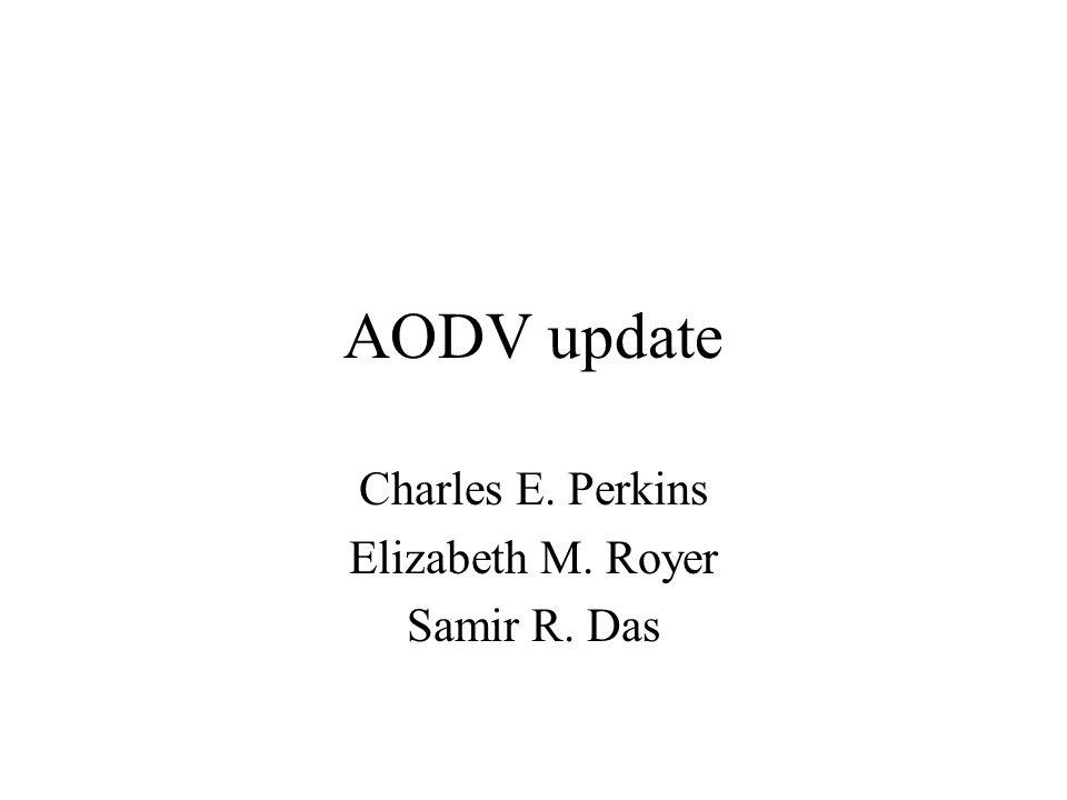 AODV update Charles E. Perkins Elizabeth M. Royer Samir R. Das