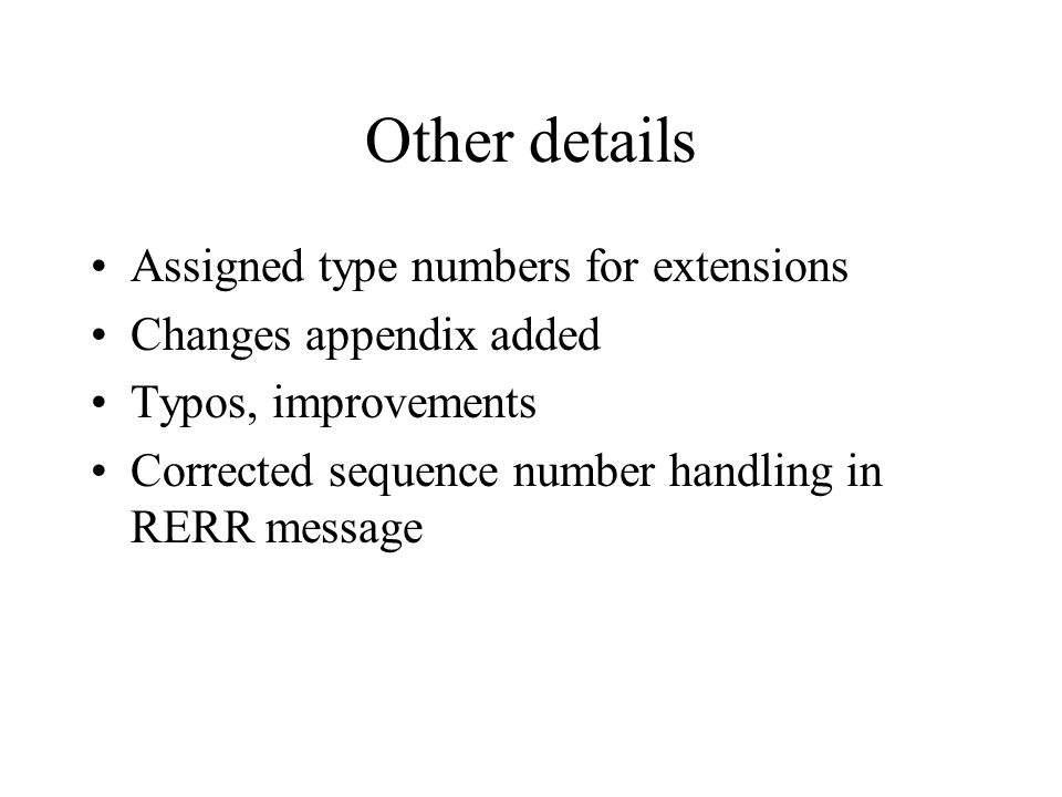 Other details Assigned type numbers for extensions Changes appendix added Typos, improvements Corrected sequence number handling in RERR message