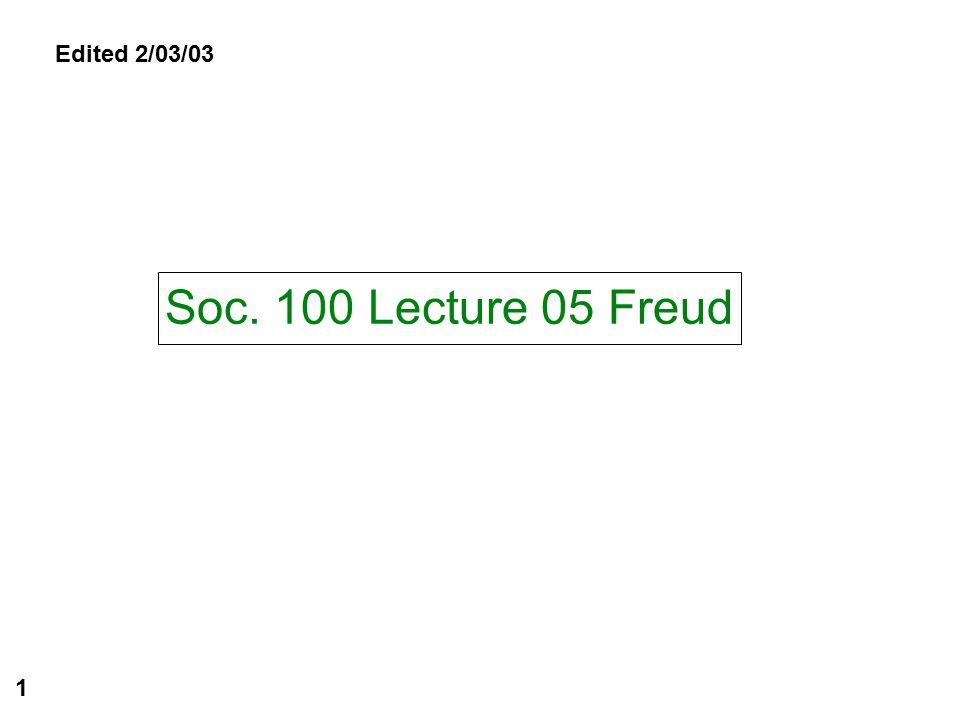 Soc. 100 Lecture 05 Freud 1 Edited 2/03/03
