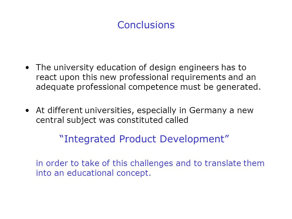 Conclusions The university education of design engineers has to react upon this new professional requirements and an adequate professional competence must be generated.