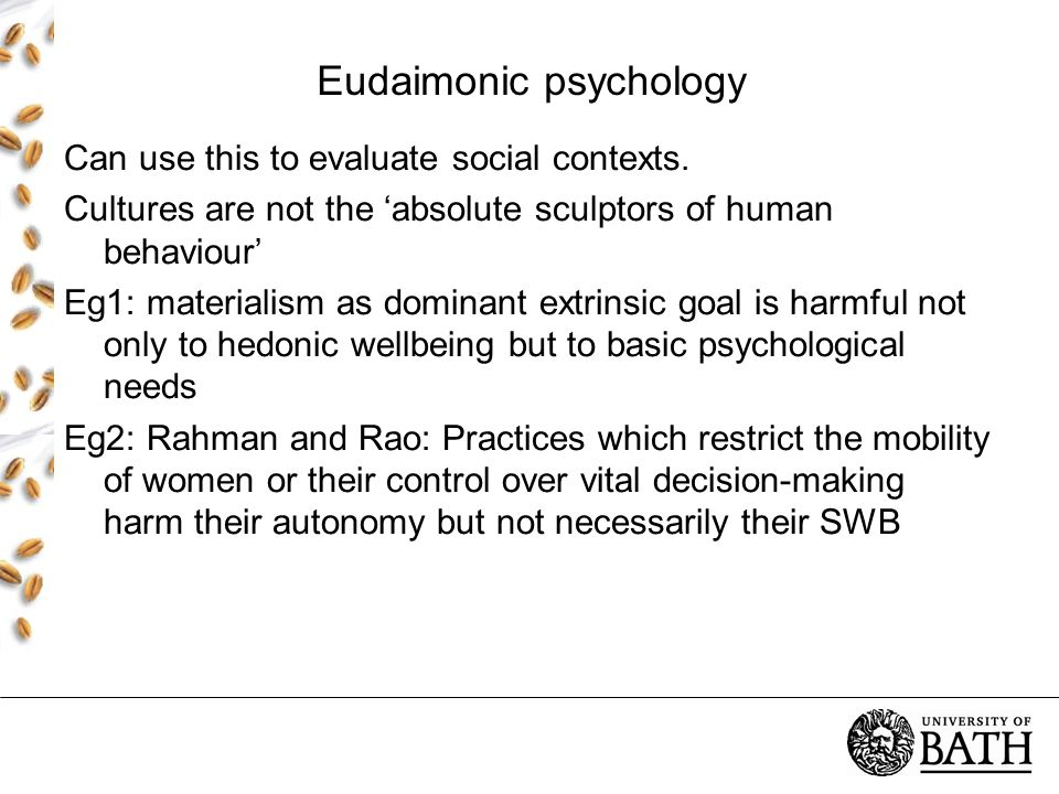 Eudaimonic psychology Can use this to evaluate social contexts.