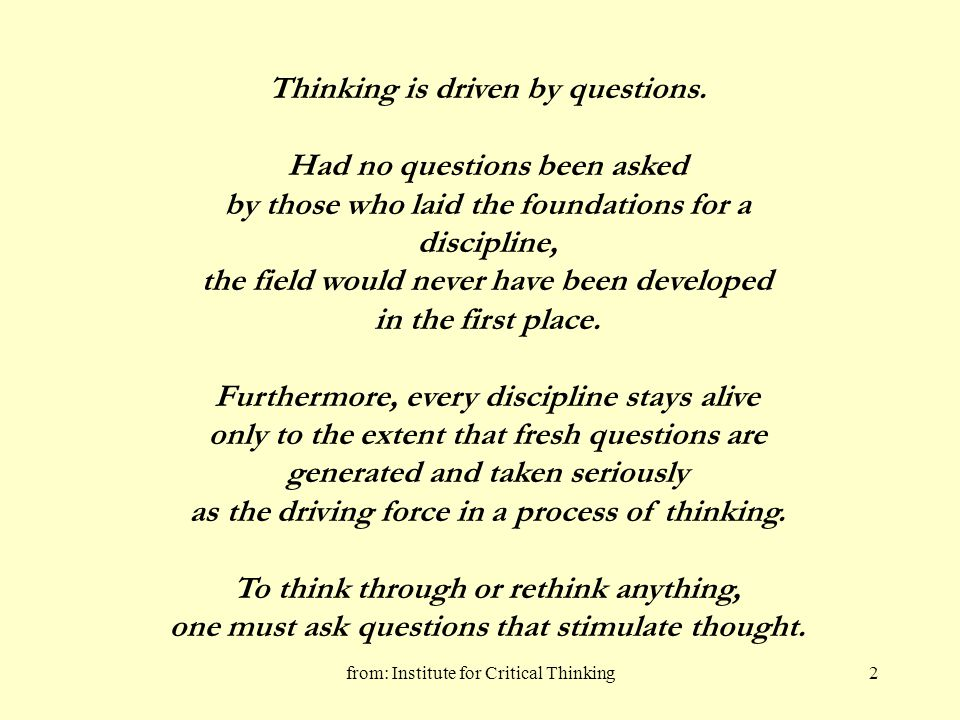 from: Institute for Critical Thinking3 (1) Deep Questions Deep questions drive us to delve beneath the surface of ideas.