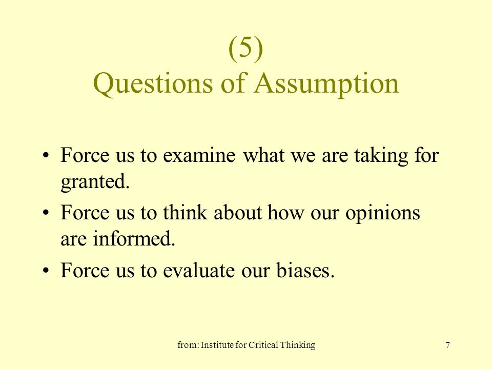 from: Institute for Critical Thinking8 (6) Questions of Implication Force us to follow our thought patterns through to conclusions.