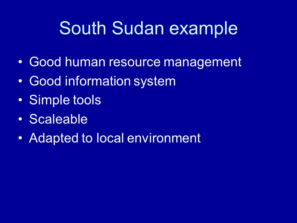 South Sudan example Good human resource management Good information system Simple tools Scaleable Adapted to local environment