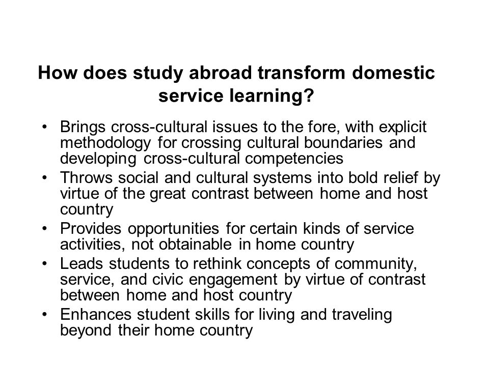 How does study abroad transform domestic service learning? Brings cross-cultural issues to the fore, with explicit methodology for crossing cultural b