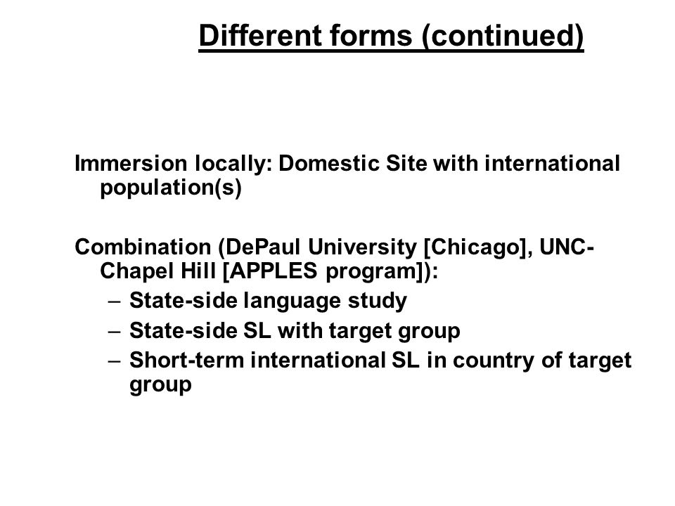Different forms (continued) Immersion locally: Domestic Site with international population(s) Combination (DePaul University [Chicago], UNC- Chapel Hi