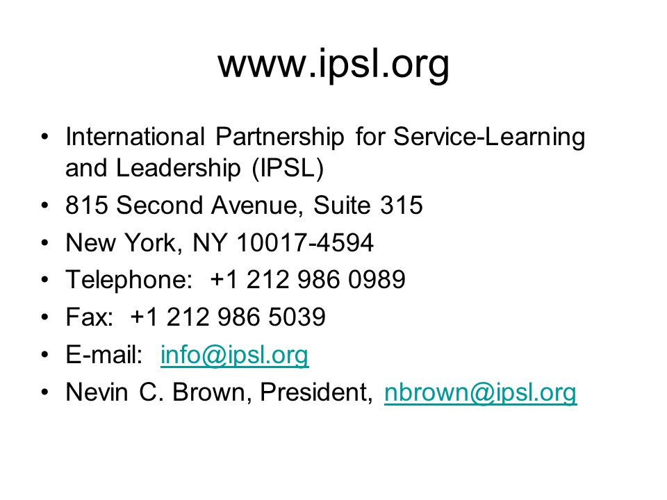 www.ipsl.org International Partnership for Service-Learning and Leadership (IPSL) 815 Second Avenue, Suite 315 New York, NY 10017-4594 Telephone: +1 2