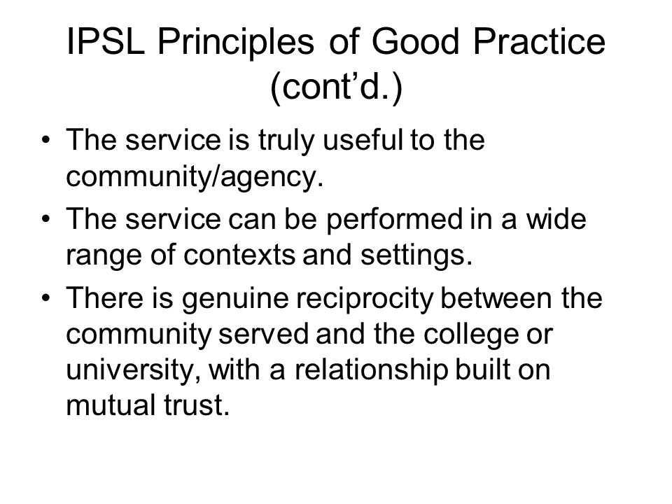 IPSL Principles of Good Practice (cont'd.) The service is truly useful to the community/agency. The service can be performed in a wide range of contex