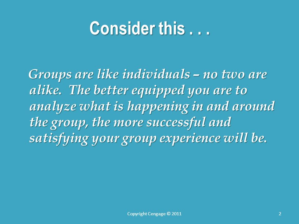 Consider this... Groups are like individuals – no two are alike.