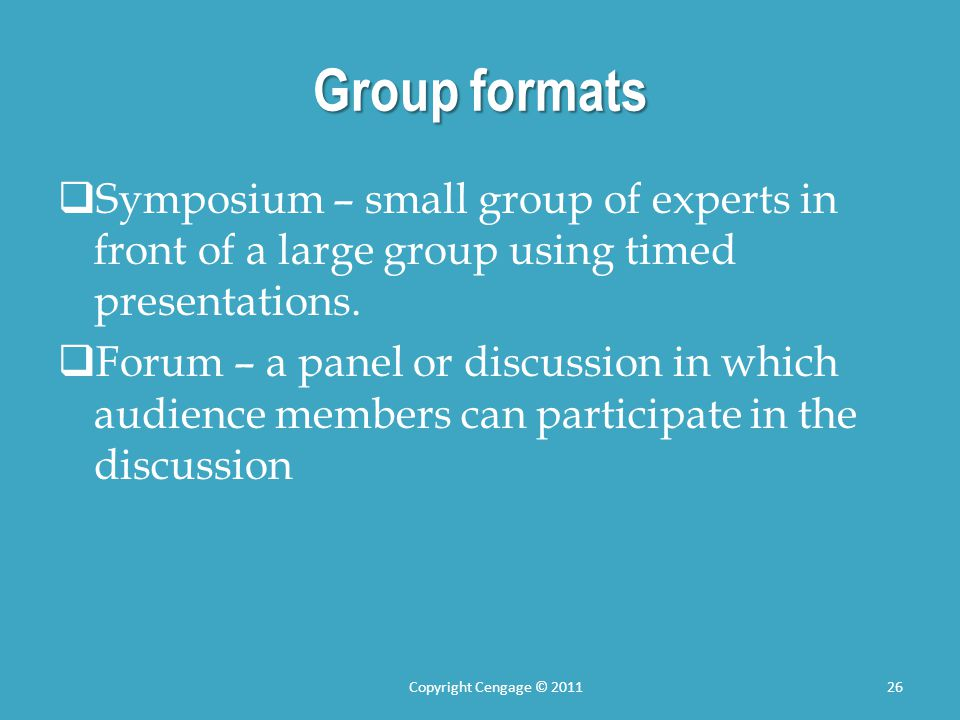 Group formats  Symposium – small group of experts in front of a large group using timed presentations.