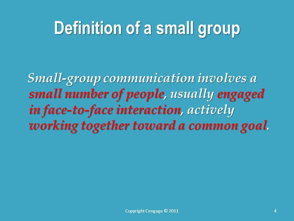 Definition of a small group Small-group communication involves a small number of people, usually engaged in face-to-face interaction, actively working together toward a common goal.