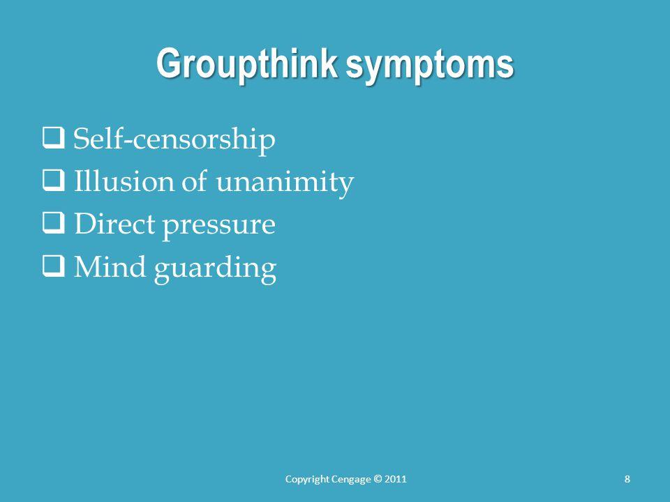 Groupthink symptoms  Self-censorship  Illusion of unanimity  Direct pressure  Mind guarding Copyright Cengage © 20118