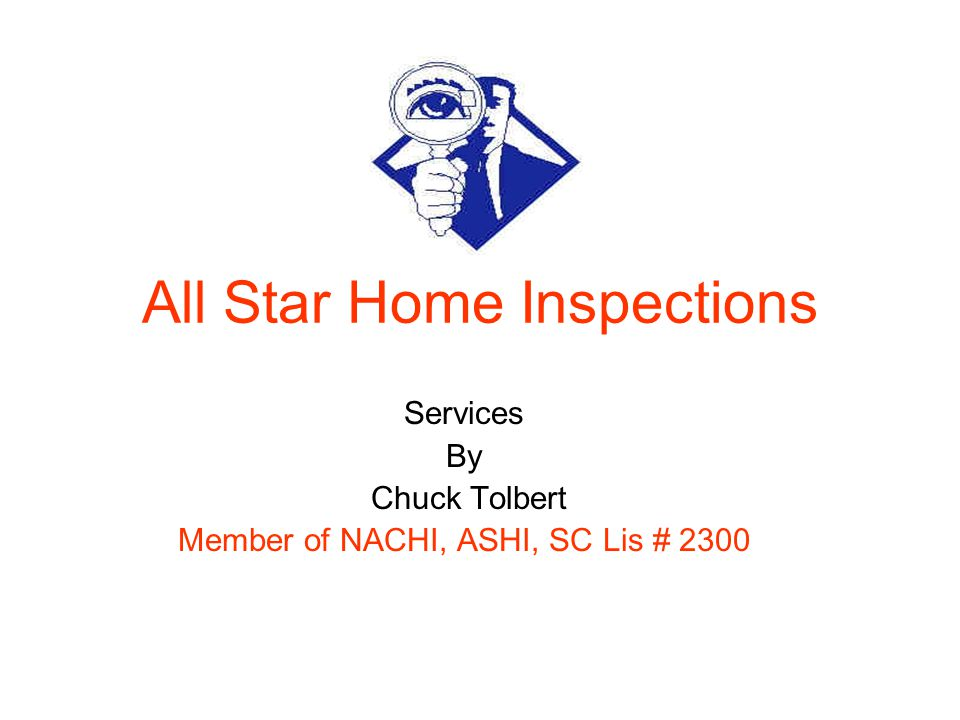 All Star Home Inspections Services By Chuck Tolbert Member of NACHI, ASHI, SC Lis # 2300