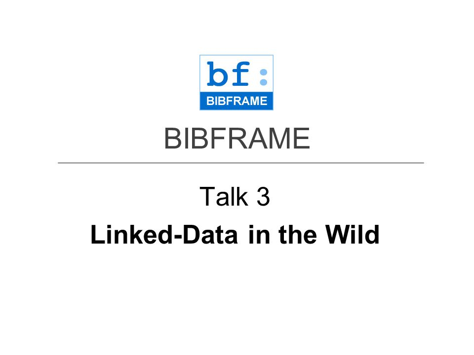 Talk 3 Part 1 Resource Description Framework (RDF) and its structure: from MARC to BIBFRAME
