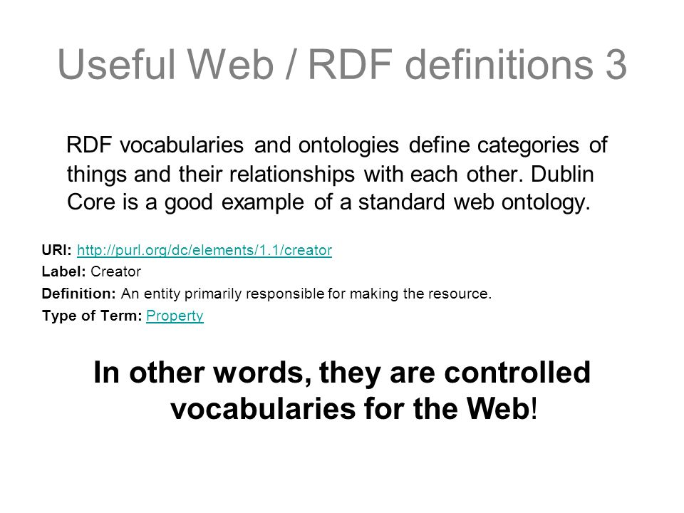Useful Web / RDF definitions 3 RDF vocabularies and ontologies define categories of things and their relationships with each other. Dublin Core is a g